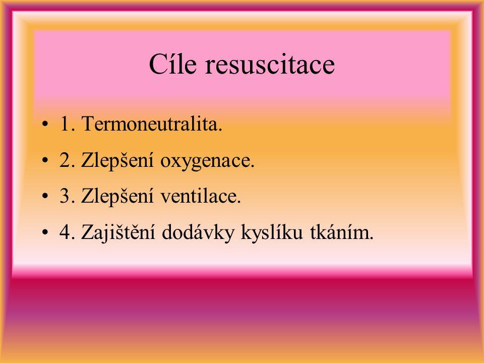 Cíle resuscitace 1. Termoneutralita. 2. Zlepšení oxygenace.