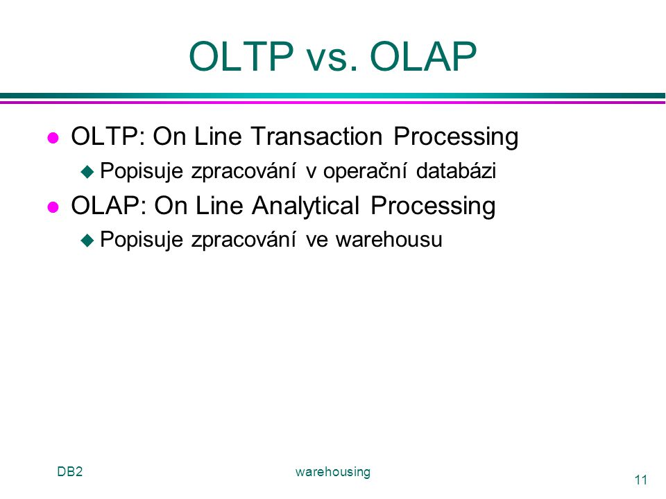 OLTP vs. OLAP OLTP: On Line Transaction Processing