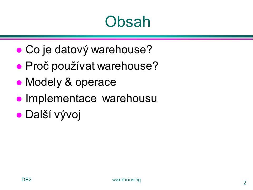 Obsah Co je datový warehouse Proč používat warehouse