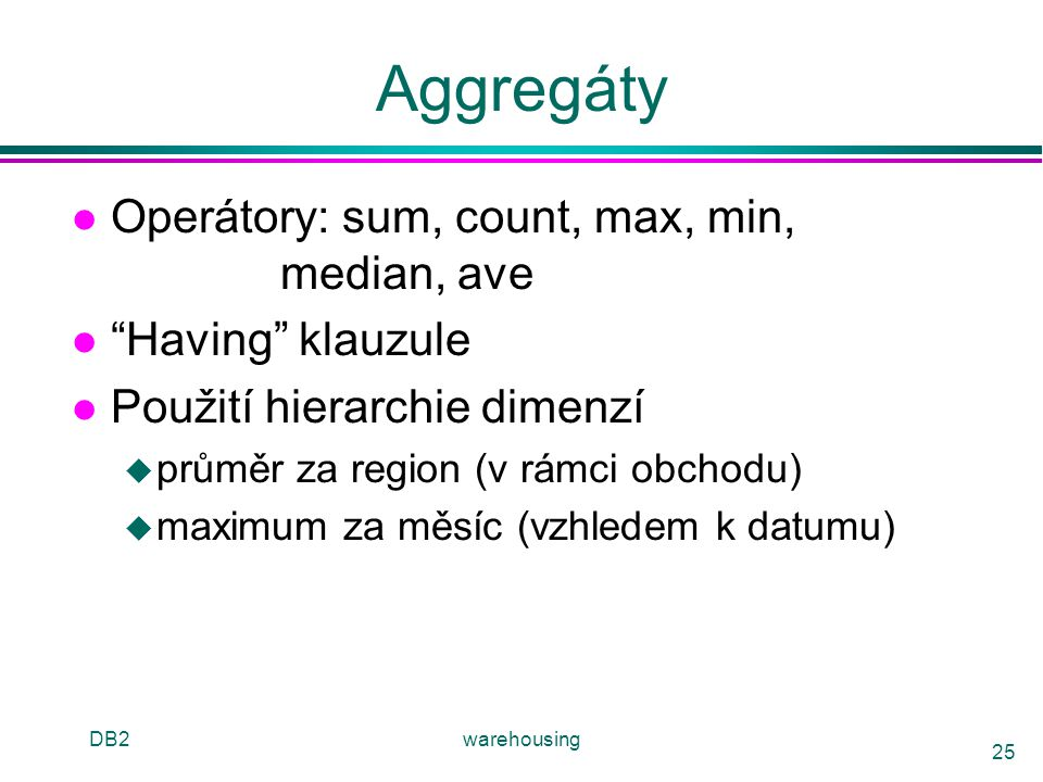 Aggregáty Operátory: sum, count, max, min, median, ave