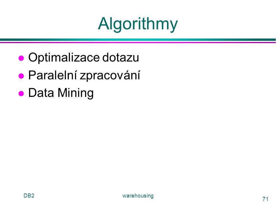 Algorithmy Optimalizace dotazu Paralelní zpracování Data Mining DB2