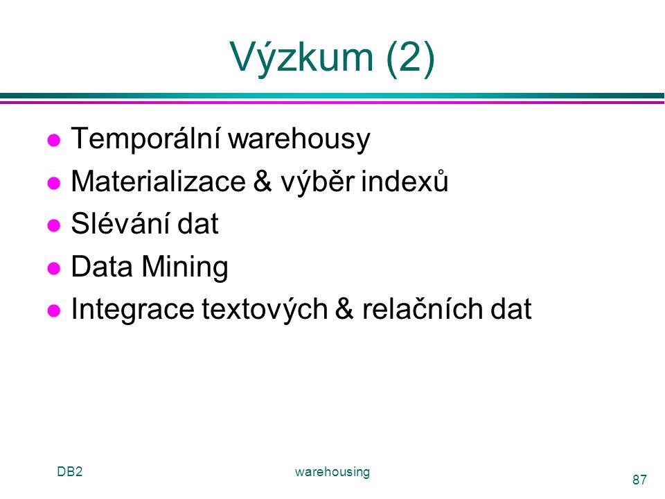 Výzkum (2) Temporální warehousy Materializace & výběr indexů