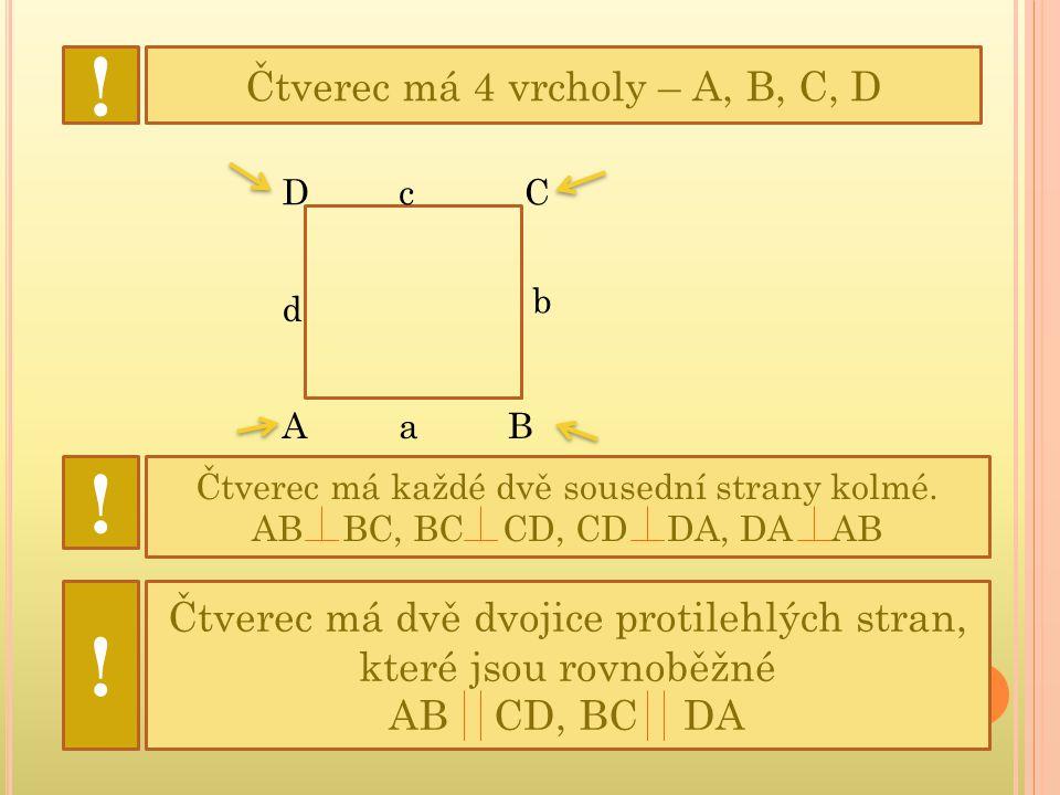 ! ! ! Čtverec má 4 vrcholy – A, B, C, D