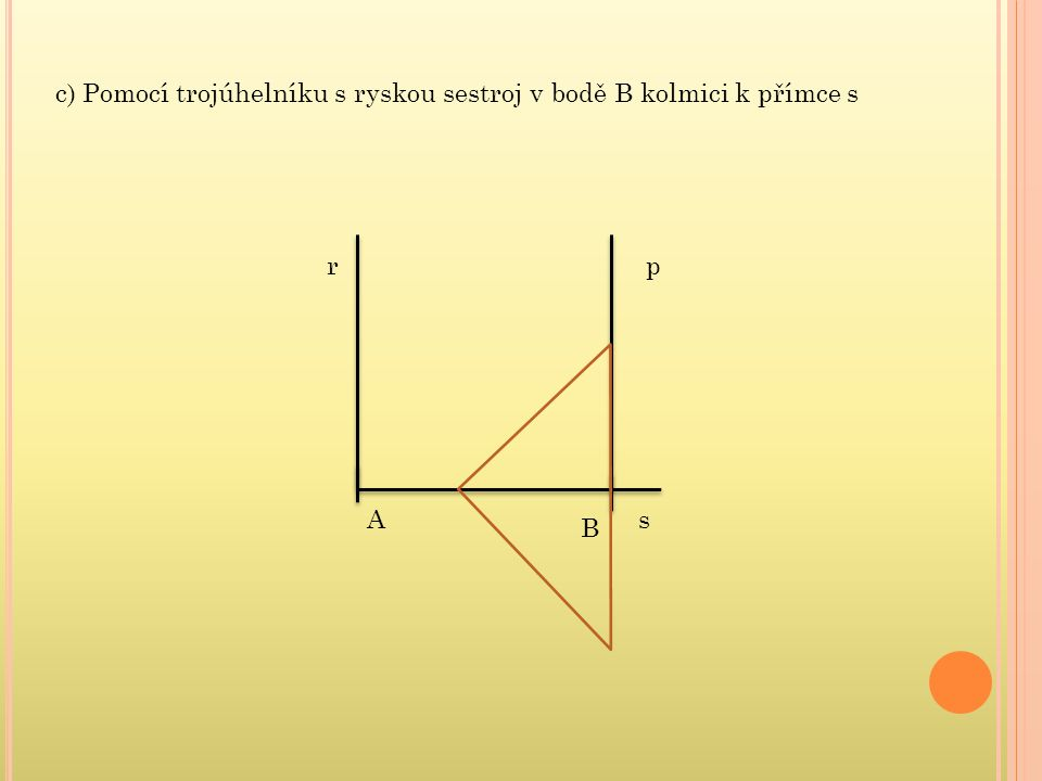 c) Pomocí trojúhelníku s ryskou sestroj v bodě B kolmici k přímce s