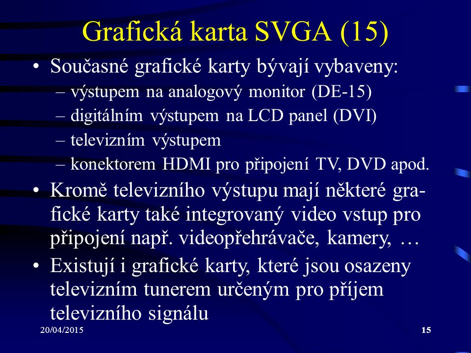 Grafická karta SVGA (15) Současné grafické karty bývají vybaveny: