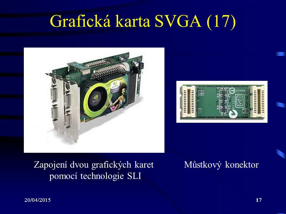 Grafická karta SVGA (17) Zapojení dvou grafických karet pomocí technologie SLI. Můstkový konektor.
