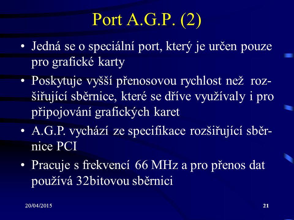 Port A.G.P. (2) Jedná se o speciální port, který je určen pouze pro grafické karty.