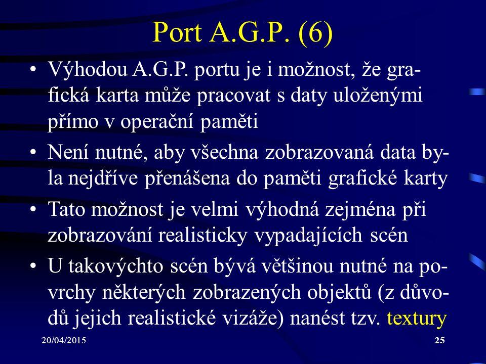 Port A.G.P. (6) Výhodou A.G.P. portu je i možnost, že gra-fická karta může pracovat s daty uloženými přímo v operační paměti.
