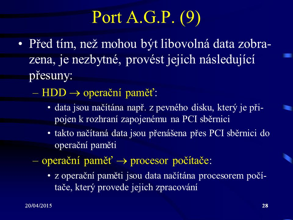 Port A.G.P. (9) Před tím, než mohou být libovolná data zobra-zena, je nezbytné, provést jejich následující přesuny: