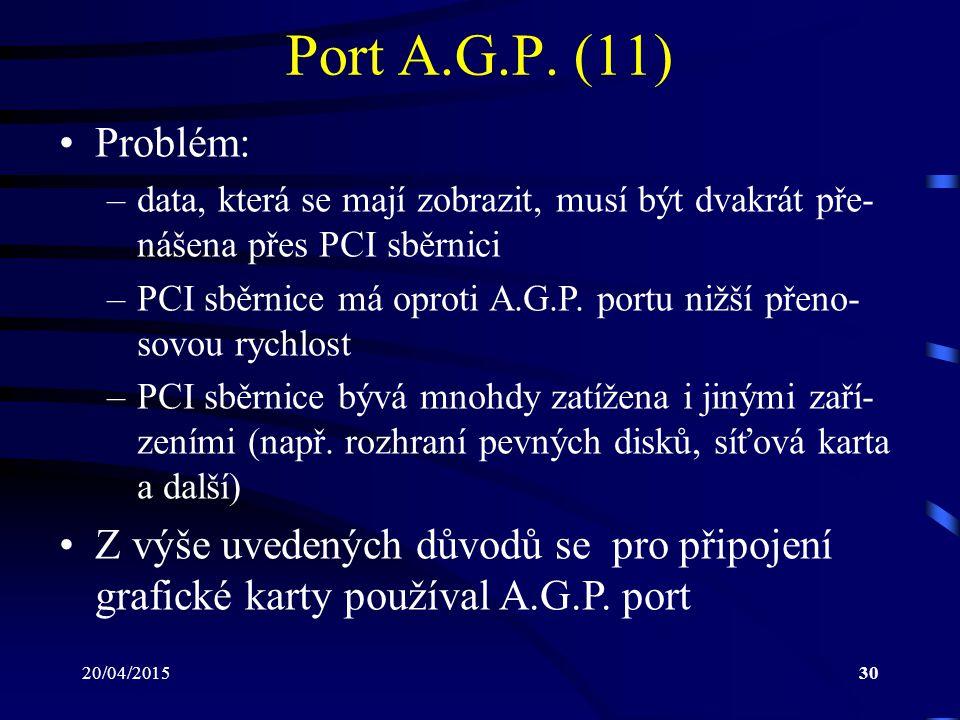 Port A.G.P. (11) Problém: data, která se mají zobrazit, musí být dvakrát pře-nášena přes PCI sběrnici.