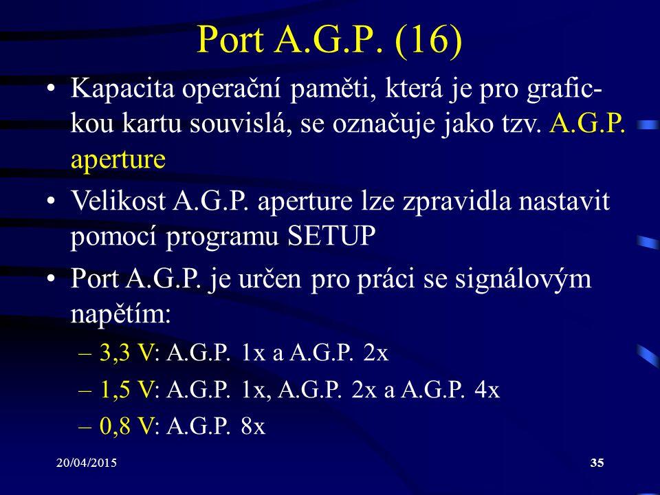 Port A.G.P. (16) Kapacita operační paměti, která je pro grafic-kou kartu souvislá, se označuje jako tzv. A.G.P. aperture.