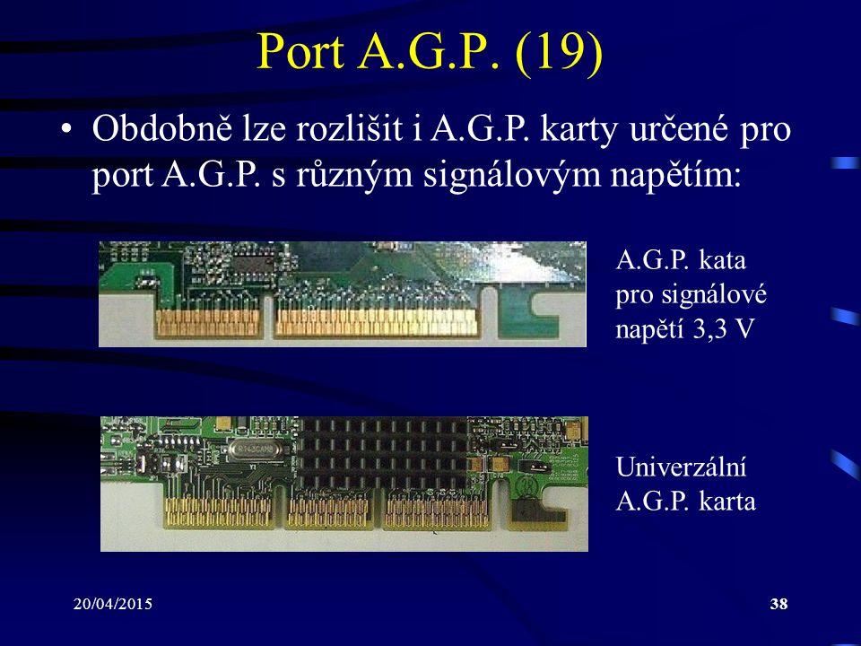Port A.G.P. (19) Obdobně lze rozlišit i A.G.P. karty určené pro port A.G.P. s různým signálovým napětím: