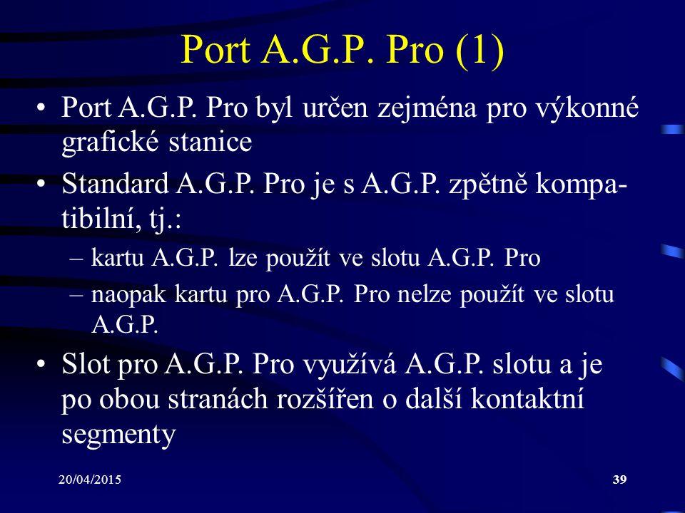 Port A.G.P. Pro (1) Port A.G.P. Pro byl určen zejména pro výkonné grafické stanice. Standard A.G.P. Pro je s A.G.P. zpětně kompa-tibilní, tj.: