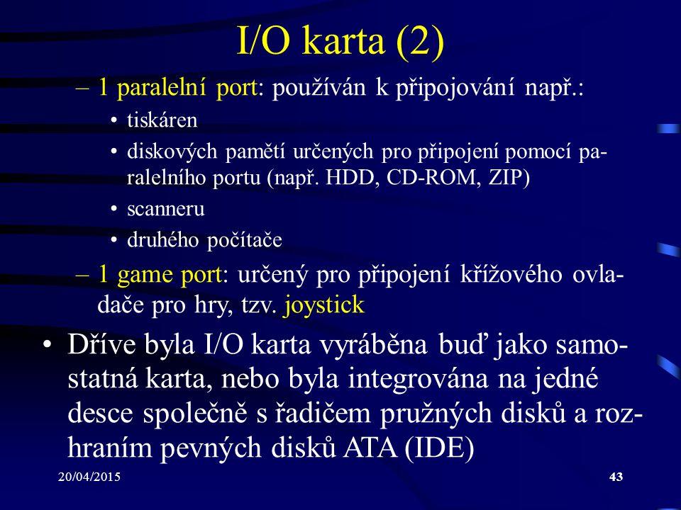 I/O karta (2) 1 paralelní port: používán k připojování např.: tiskáren.