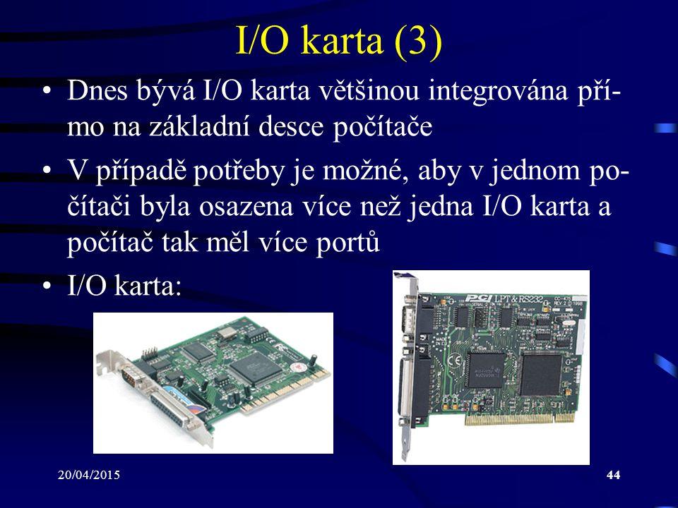 I/O karta (3) Dnes bývá I/O karta většinou integrována pří-mo na základní desce počítače.