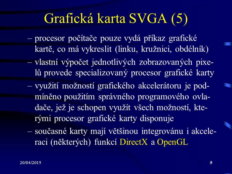 Grafická karta SVGA (5) procesor počítače pouze vydá příkaz grafické kartě, co má vykreslit (linku, kružnici, obdélník)