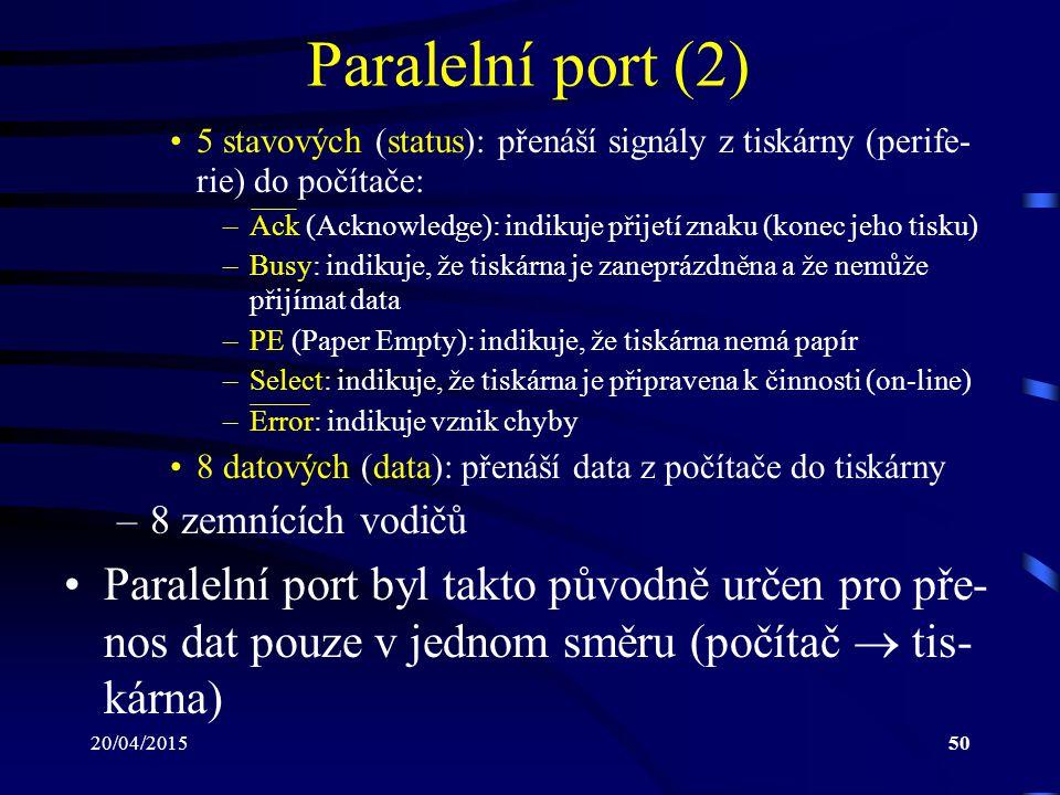 Paralelní port (2) 5 stavových (status): přenáší signály z tiskárny (perife-rie) do počítače: