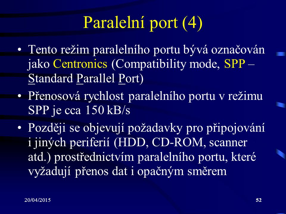 Paralelní port (4) Tento režim paralelního portu bývá označován jako Centronics (Compatibility mode, SPP – Standard Parallel Port)