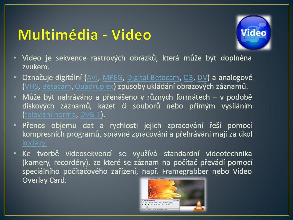 Multimédia - Video Video je sekvence rastrových obrázků, která může být doplněna zvukem.