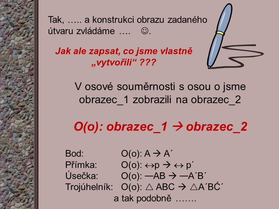 Jak ale zapsat, co jsme vlastně O(o): obrazec_1  obrazec_2