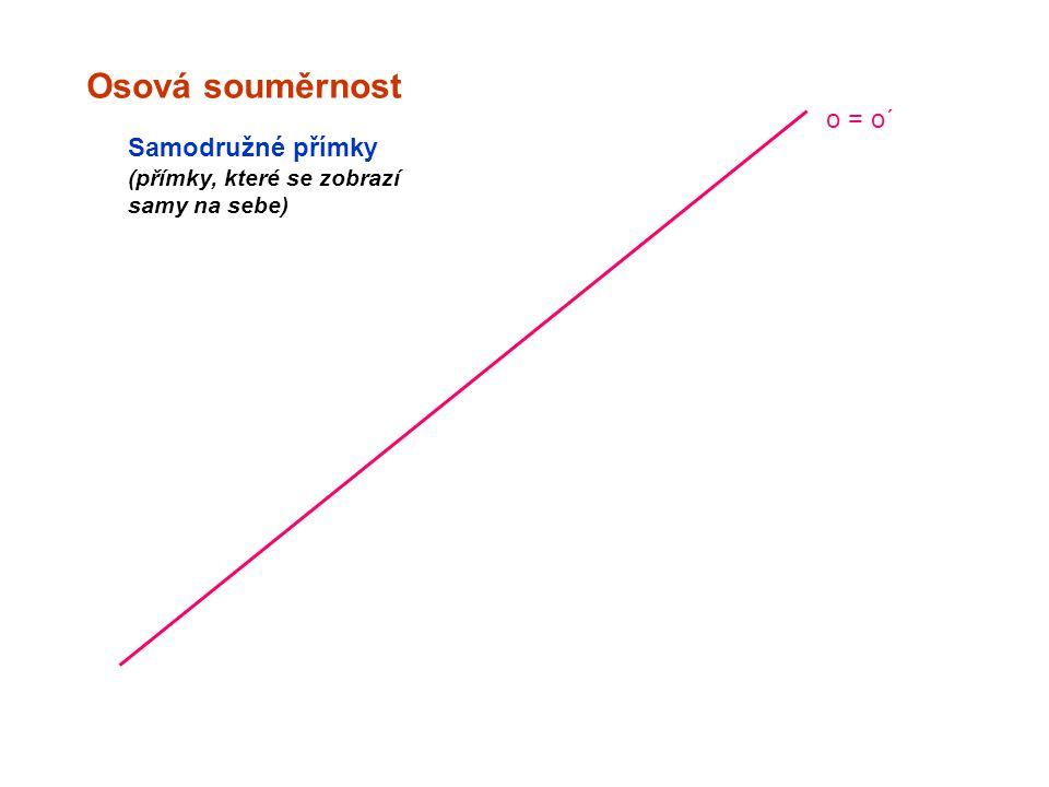 Osová souměrnost o = o´ Samodružné přímky (přímky, které se zobrazí