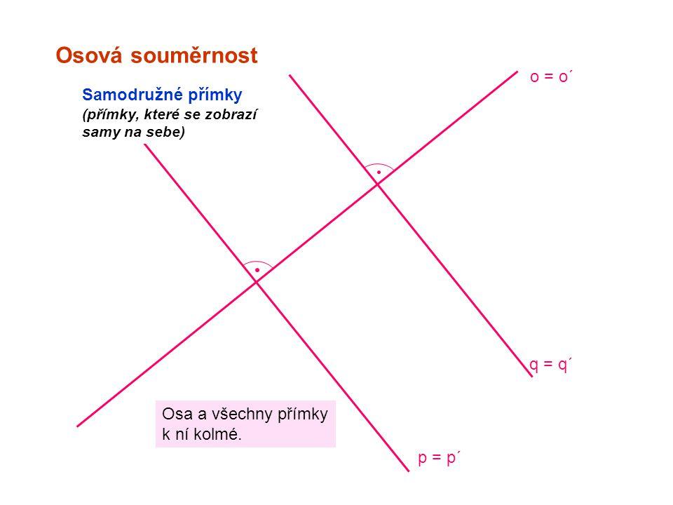 Osová souměrnost o = o´ Samodružné přímky q = q´ Osa a všechny přímky