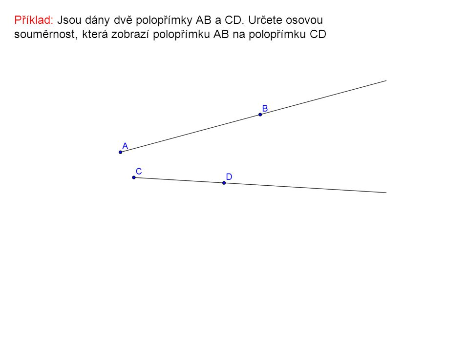 Příklad: Jsou dány dvě polopřímky AB a CD