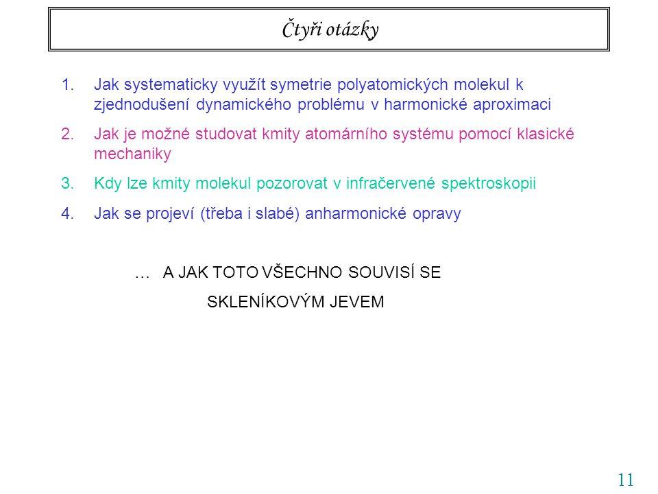 Čtyři otázky Jak systematicky využít symetrie polyatomických molekul k zjednodušení dynamického problému v harmonické aproximaci.