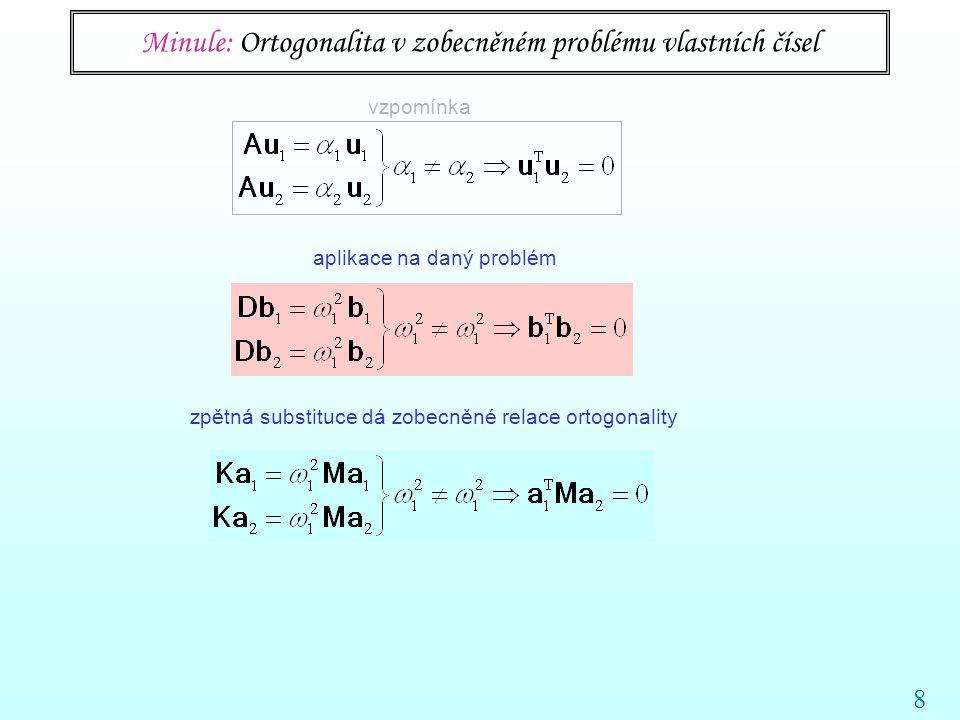 Minule: Ortogonalita v zobecněném problému vlastních čísel