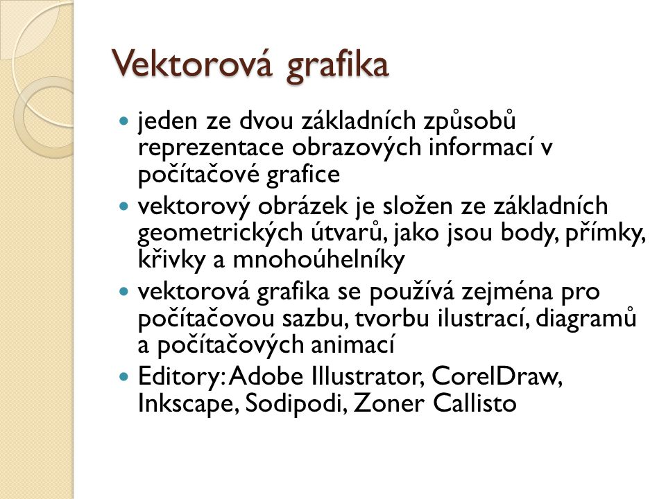 Vektorová grafika jeden ze dvou základních způsobů reprezentace obrazových informací v počítačové grafice.