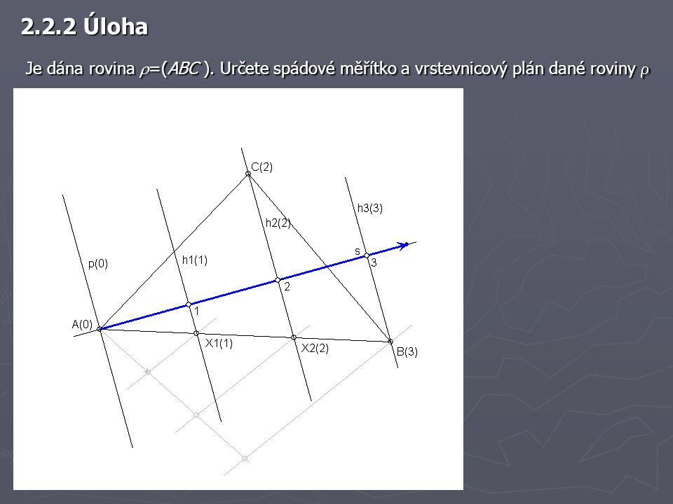 2.2.2 Úloha Je dána rovina =(ABC ). Určete spádové měřítko a vrstevnicový plán dané roviny 