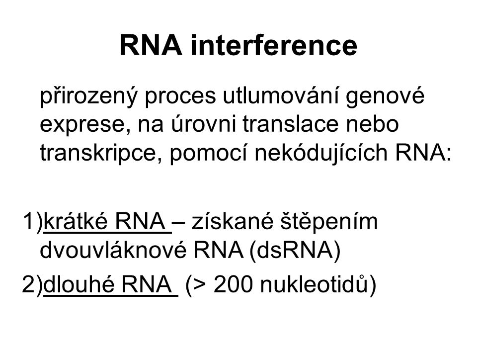 RNA interference přirozený proces utlumování genové exprese, na úrovni translace nebo transkripce, pomocí nekódujících RNA: