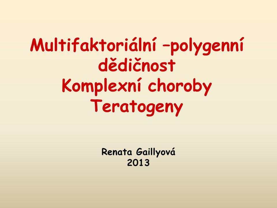 Multifaktoriální –polygenní dědičnost Komplexní choroby Teratogeny