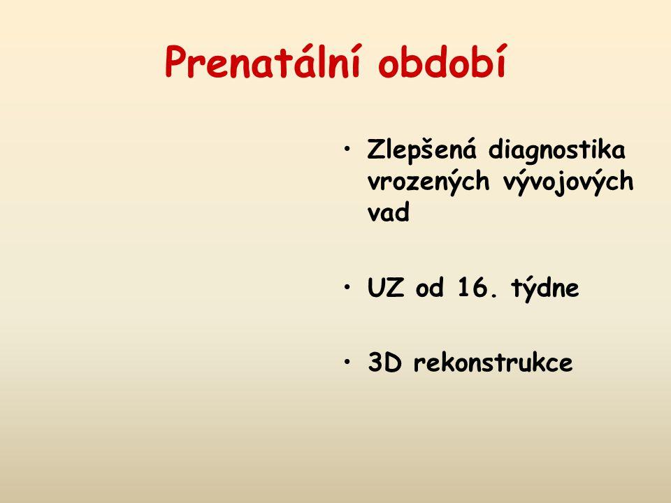 Prenatální období Zlepšená diagnostika vrozených vývojových vad