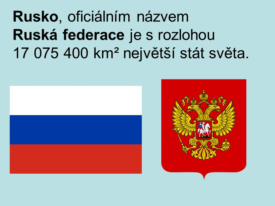Rusko, oficiálním názvem Ruská federace je s rozlohou 17 075 400 km² největší stát světa.