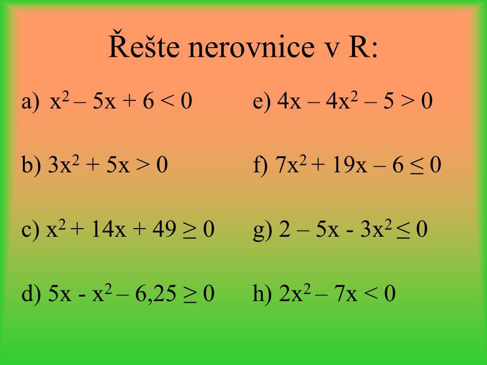 Řešte nerovnice v R: x2 – 5x + 6 < 0 b) 3x2 + 5x > 0
