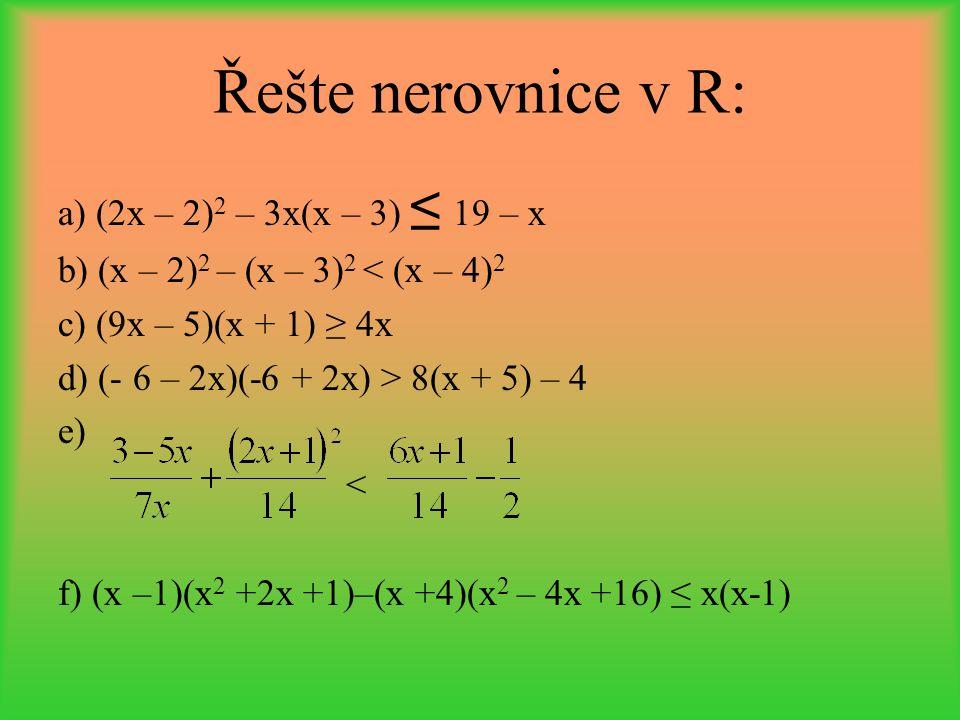 Řešte nerovnice v R: a) (2x – 2)2 – 3x(x – 3) ≤ 19 – x