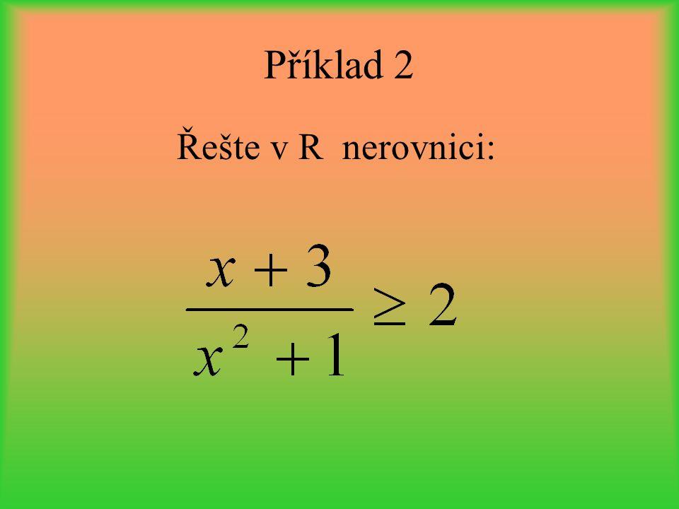 Příklad 2 Řešte v R nerovnici: