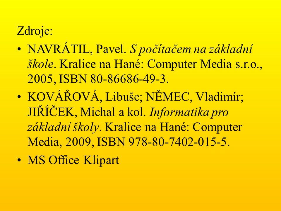 Zdroje: NAVRÁTIL, Pavel. S počítačem na základní škole. Kralice na Hané: Computer Media s.r.o., 2005, ISBN 80-86686-49-3.