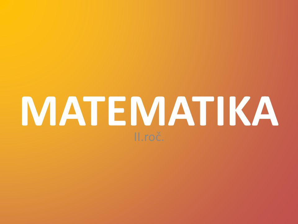 MATEMATIKA II.roč.