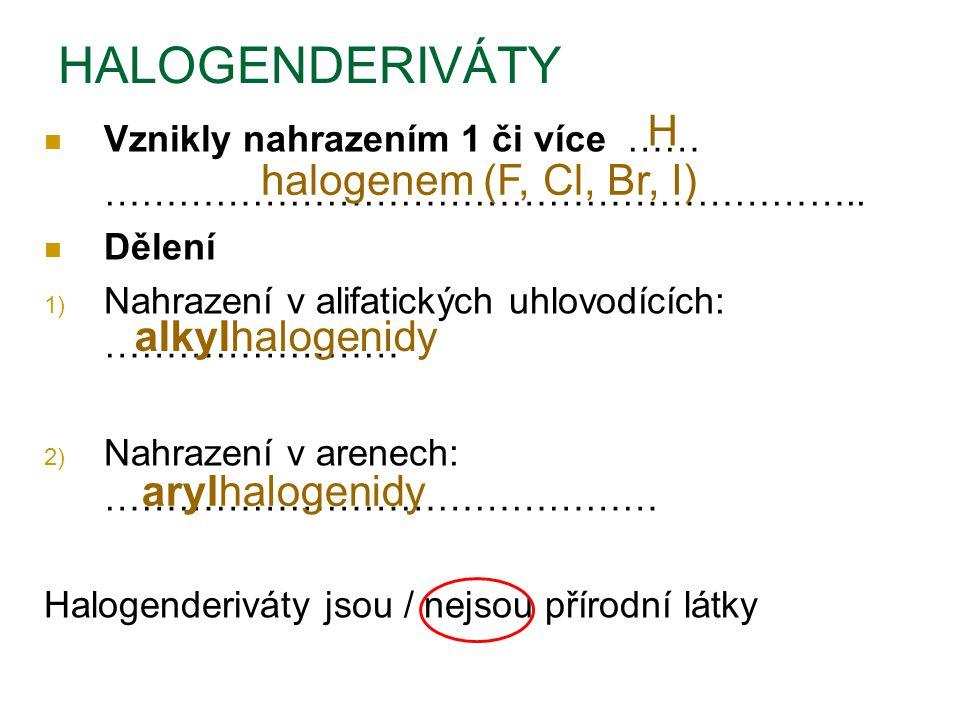 HALOGENDERIVÁTY H halogenem (F, Cl, Br, I) alkylhalogenidy