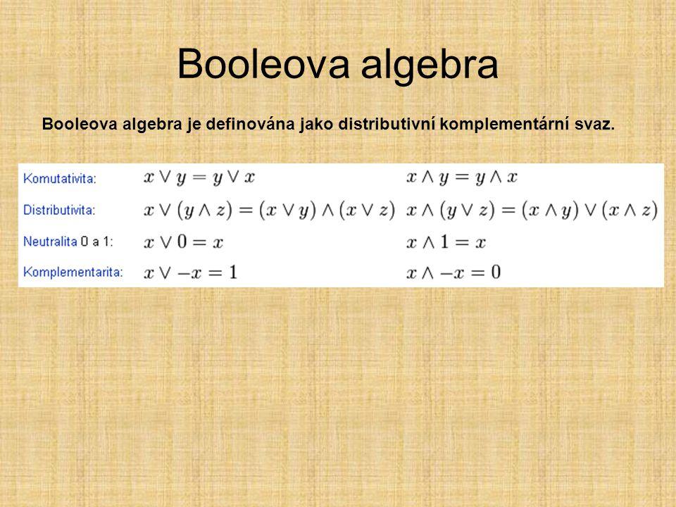 Booleova algebra Booleova algebra je definována jako distributivní komplementární svaz.