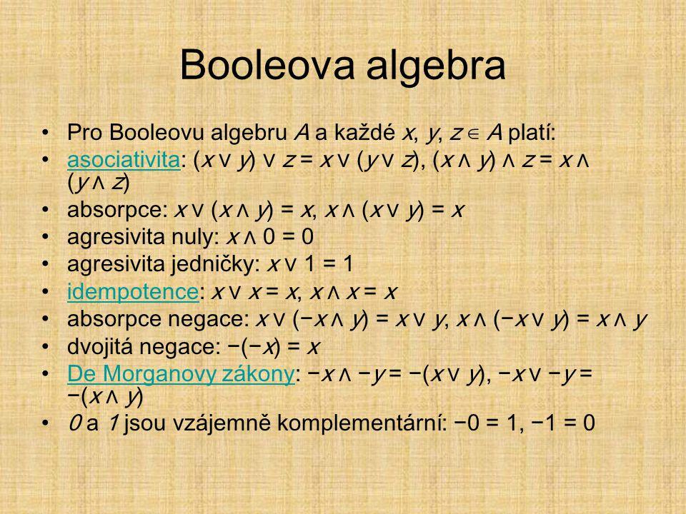 Booleova algebra Pro Booleovu algebru A a každé x, y, z ∈ A platí: