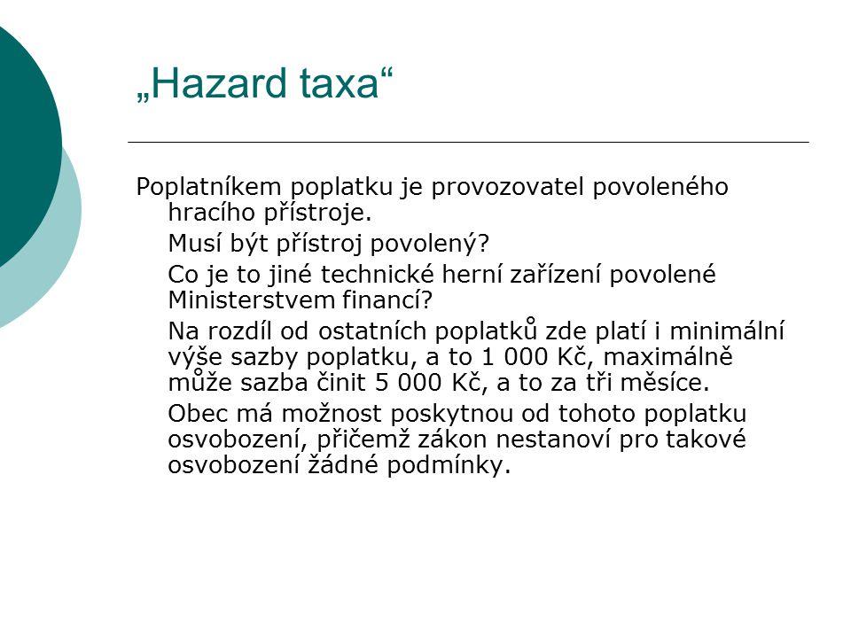 """""""Hazard taxa Poplatníkem poplatku je provozovatel povoleného hracího přístroje. Musí být přístroj povolený"""