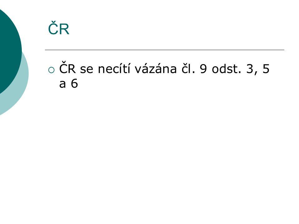 ČR ČR se necítí vázána čl. 9 odst. 3, 5 a 6