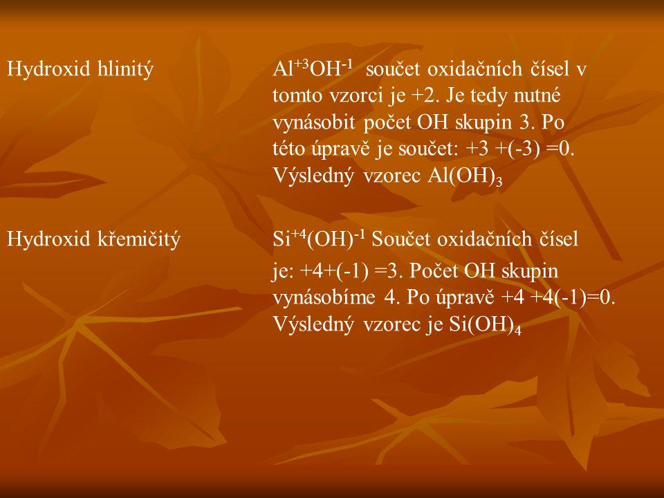 Hydroxid hlinitý. Al+3OH-1 součet oxidačních čísel v