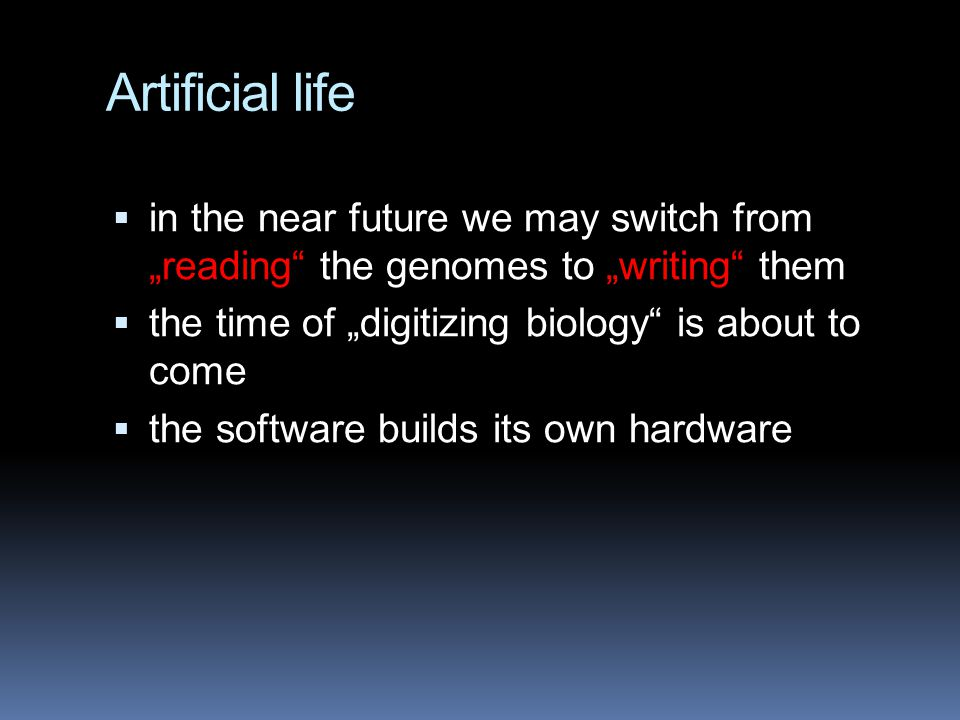 "Artificial life in the near future we may switch from ""reading the genomes to ""writing them. the time of ""digitizing biology is about to come."