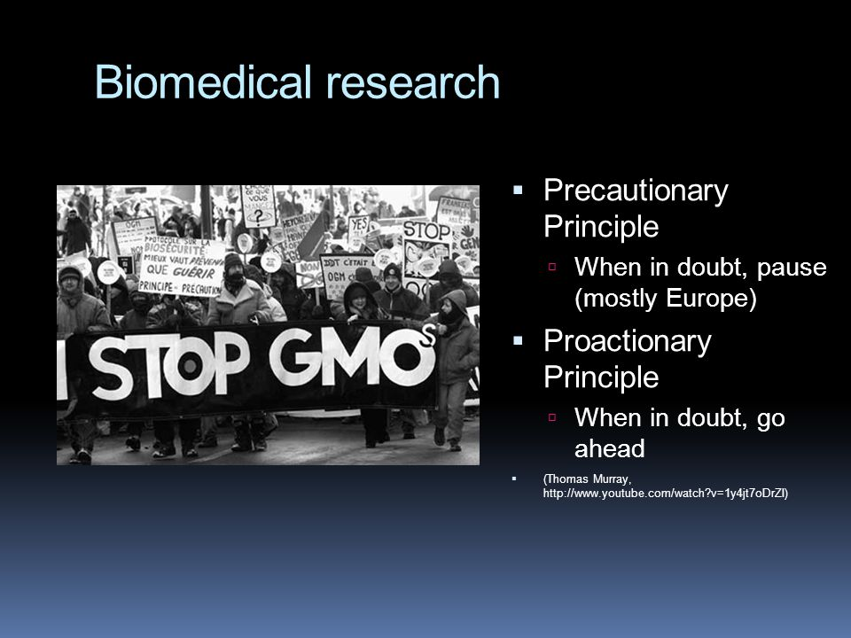 Biomedical research Precautionary Principle Proactionary Principle