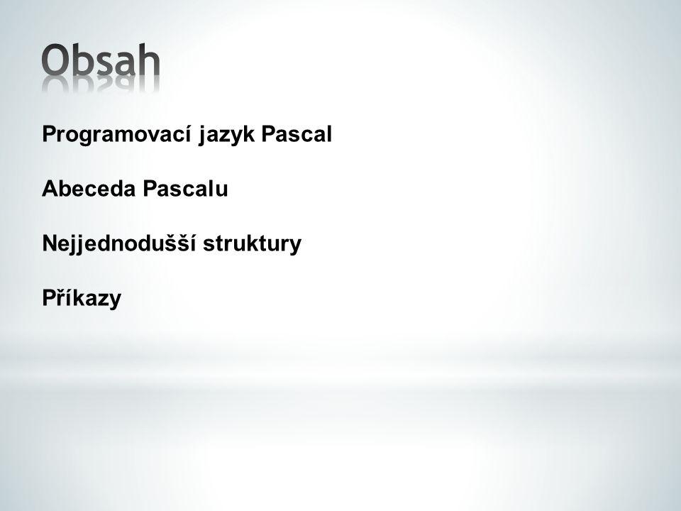 Obsah Programovací jazyk Pascal Abeceda Pascalu