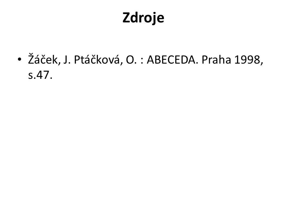 Zdroje Žáček, J. Ptáčková, O. : ABECEDA. Praha 1998, s.47.